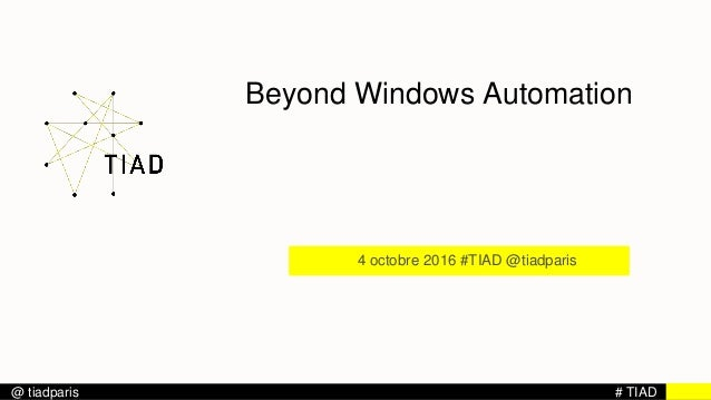# TIAD@ tiadparis Beyond Windows Automation 4 octobre 2016 #TIAD @tiadparis