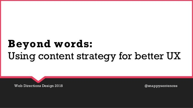 Web Directions Design 2018 @snappysentences Beyond words: Using content strategy for better UX