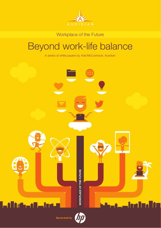 1 AuridianBeyond work-life balanceWORKPLACEOFTHEFUTUREA series of white papers by Ade McCormack, AuridianWorkplace of the ...