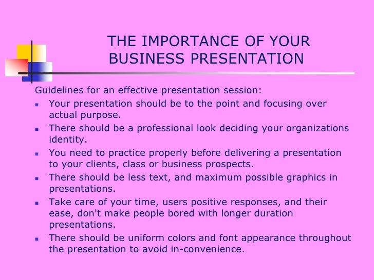 THE IMPORTANCE OF YOUR BUSINESS PRESENTATION<br />Guidelines for an effective presentation session:<br />Your presentatio...