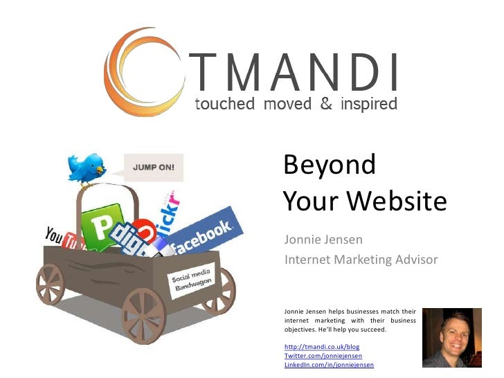 Beyond Your Website<br />Jonnie Jensen<br />Internet Marketing Advisor <br />Jonnie Jensen helps businesses match their in...