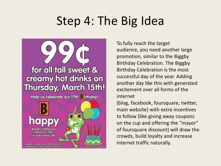 Step 4: The Big Idea           To fully reach the target           audience, you need another large           promotion, s...