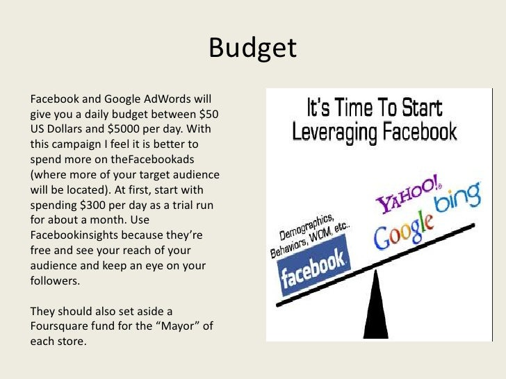 BudgetFacebook and Google AdWords willgive you a daily budget between $50US Dollars and $5000 per day. Withthis campaign I...