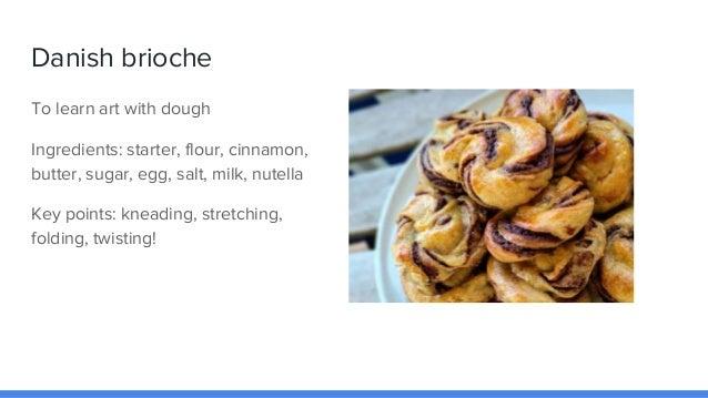 Danish brioche To learn art with dough Ingredients: starter, flour, cinnamon, butter, sugar, egg, salt, milk, nutella Key ...