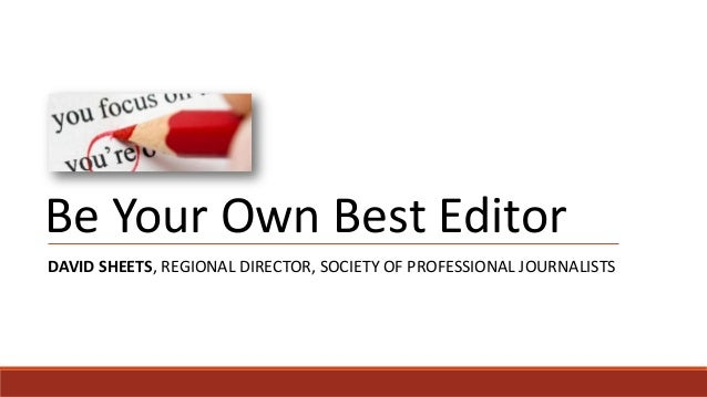 Be Your Own Best EditorDAVID SHEETS, REGIONAL DIRECTOR, SOCIETY OF PROFESSIONAL JOURNALISTS