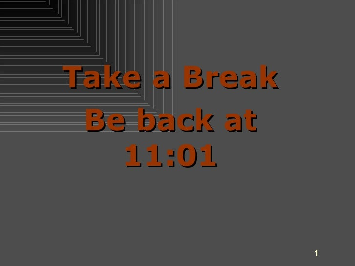Take a Break Be back at 11:01