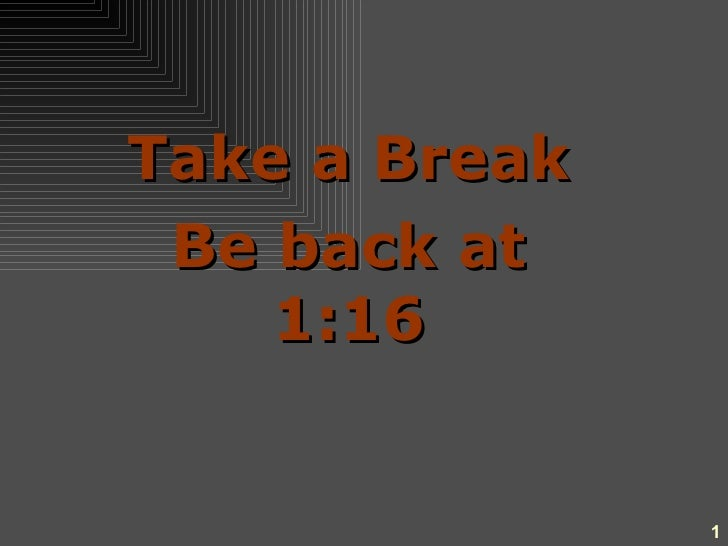 Take a Break Be back at 1:16