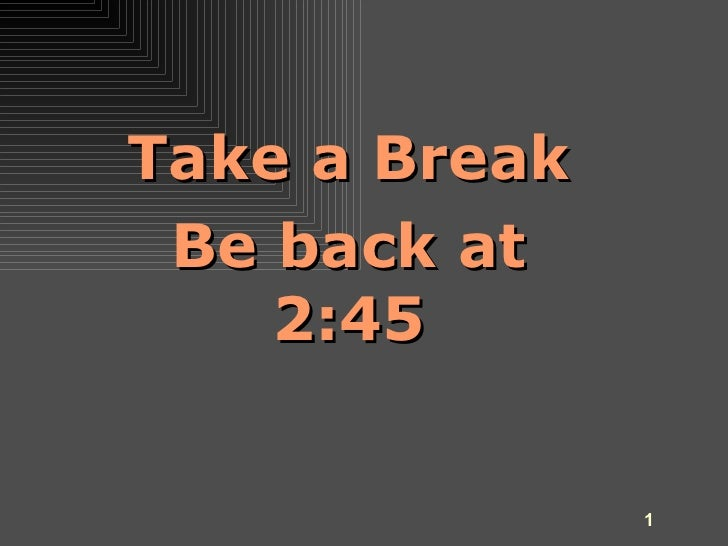 Take a Break Be back at 2:45