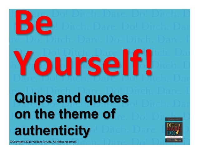 William Arruda Be   Yourself!       Quips and quotes on the theme of authenticity