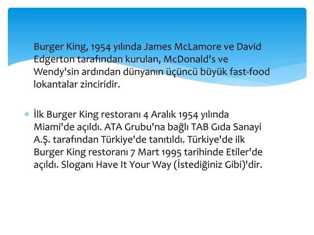 Burger King yemek odası  sunan ilk zincir oldu.  Burger king, genel olarak  hamburger, çizburger,  patates kızartması ve  ...