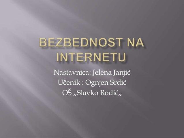 Nastavnica: Jelena Janjić Učenik : Ognjen Srdić OŠ ,,Slavko Rodić,,