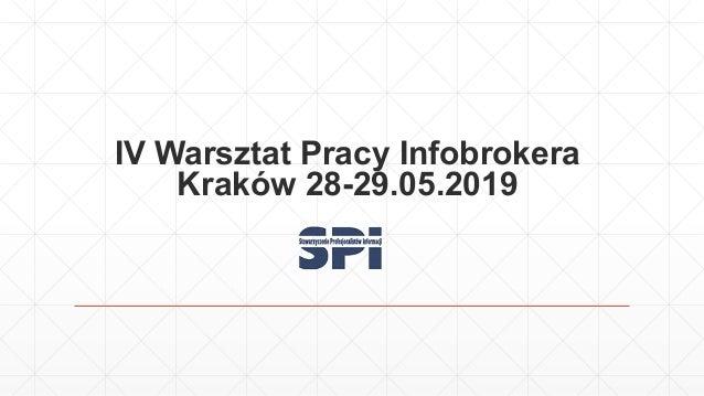 IV Warsztat Pracy Infobrokera Kraków 28-29.05.2019
