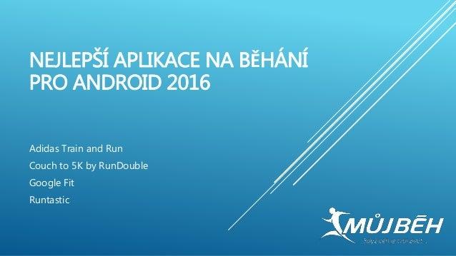 NEJLEPŠÍ APLIKACE NA BĚHÁNÍ PRO ANDROID 2016 Adidas Train and Run Couch to 5K by RunDouble Google Fit Runtastic