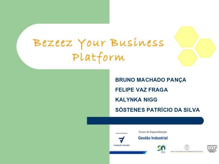 Bezeez Your Business Platform BRUNO MACHADO PANÇA FELIPE VAZ FRAGA KALYNKA NIGG SÓSTENES PATRÍCIO DA SILVA