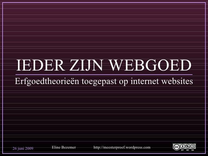 IEDER ZIJN WEBGOED Erfgoedtheorieën toegepast op internet websites Eline Bezemer http://meesterproef.wordpress.com