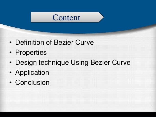 • Definition of Bezier Curve • Properties • Design technique Using Bezier Curve • Application • Conclusion Content 1