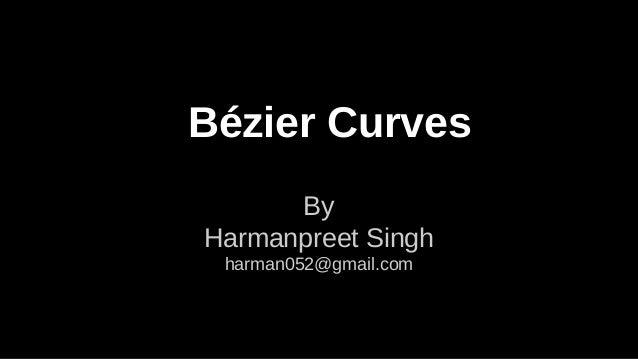 Bézier Curves By Harmanpreet Singh harman052@gmail.com