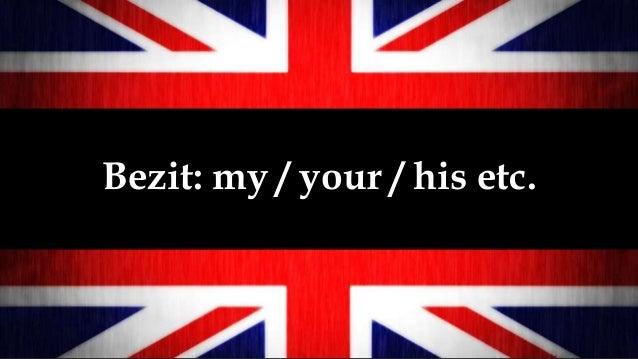 Bezit: my / your / his etc.