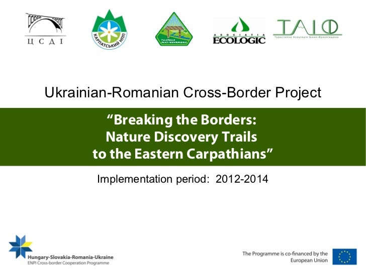 """Ukrainian-Romanian Cross-Border Project        """"Breaking the Borders:        Nature Discovery Trails      to the Eastern C..."""