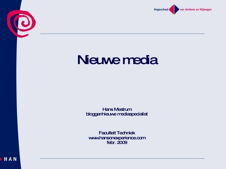 Nieuwe media Hans Mestrum blogger/nieuwe mediaspecialist Faculteit Techniek www.hansonexperience.com febr. 2009