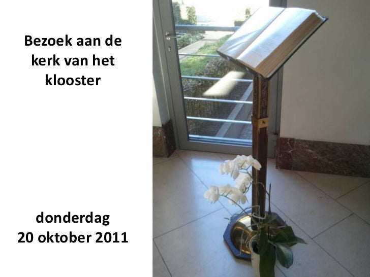 Bezoek aan de kerk van het   klooster   donderdag20 oktober 2011