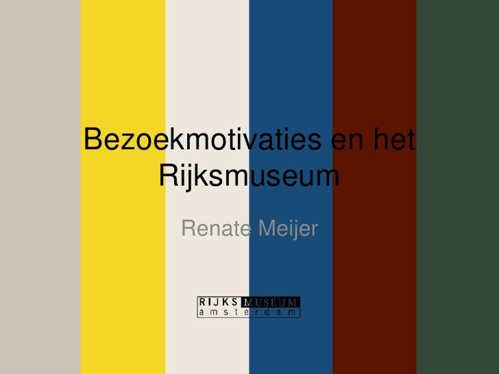 Bezoekmotivaties en het Rijksmuseum<br />Renate Meijer<br />