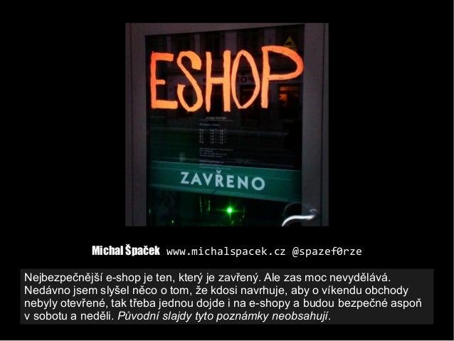 Michal ŠpačekMichal Špaček www.michalspacek.czwww.michalspacek.cz @spazef0rze@spazef0rze Nejbezpečnější e-shop je ten, kte...