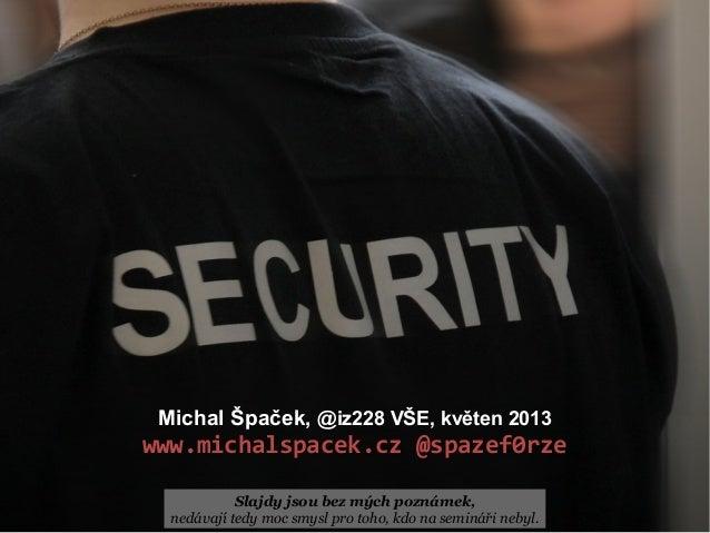 Michal Špaček, @iz228 VŠE, květen 2013  www.michalspacek.cz @spazef0rze Slajdy jsou bez mých poznámek, nedávají tedy moc s...