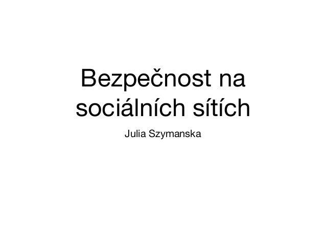 Bezpečnost na sociálních sítích Julia Szymanska