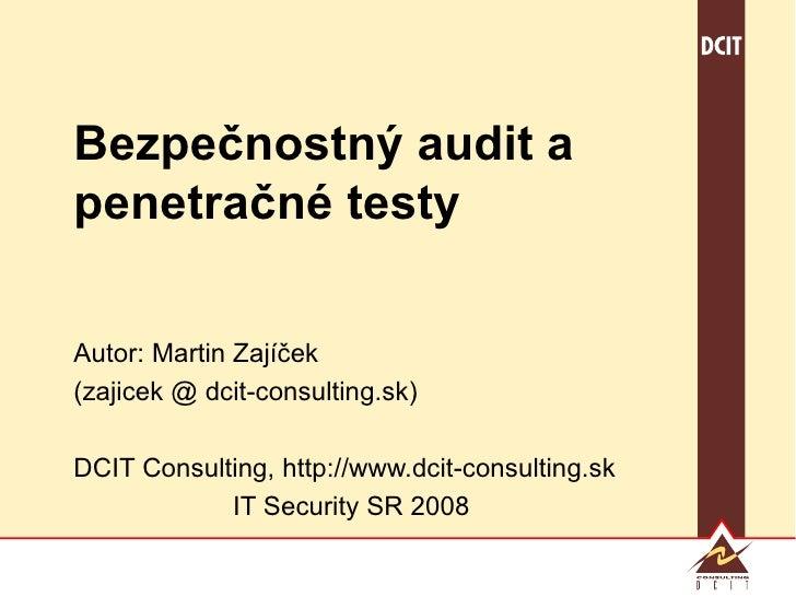 Bezpečnostný audit a penetračné testy Autor: Martin Zajíček (zajicek @ dcit-consulting.sk) DCIT Consulting, http://www.dci...