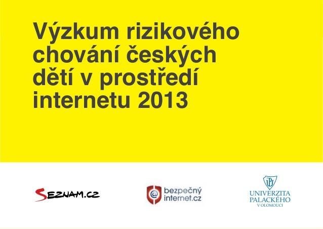 Výzkum rizikového chování českých dětí v prostředí internetu 2013