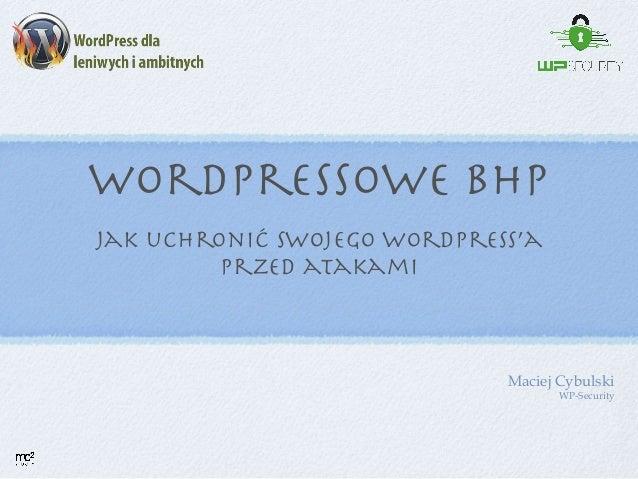 Wordpressowe BHP  jak uchronić swojego WordPress'a  przed atakami Maciej Cybulski WP-Security