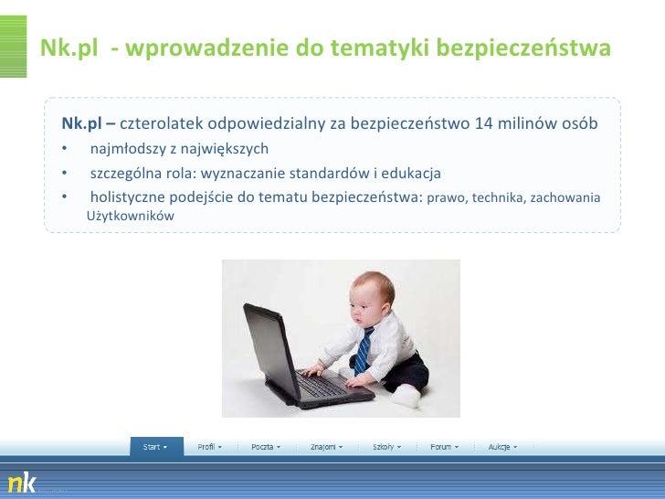 Nk.pl  - wprowadzenie do tematyki bezpieczeństwa <ul><li>Nk.pl –  czterolatek odpowiedzialny za bezpieczeństwo 14 milinów ...