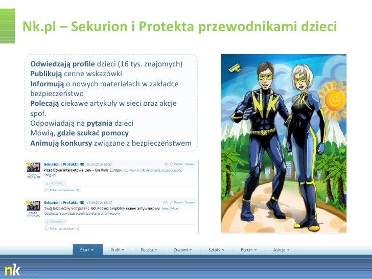 Nk.pl – Sekurion i Protekta przewodnikami dzieci Odwiedzają profile  dzieci (16 tys. znajomych) Publikują  cenne wskazówki...