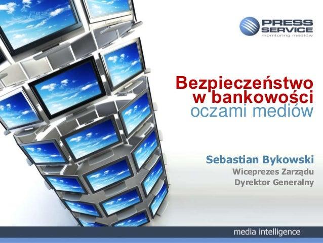 media intelligenceSebastian Bykowski | Prezes Zarządu Bezpieczeństwo w bankowości oczami mediów Bezpieczeństwo w bankowośc...