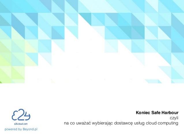 powered by Beyond.pl Koniec Safe Harbour czyli na co uważać wybierając dostawcę usług cloud computing