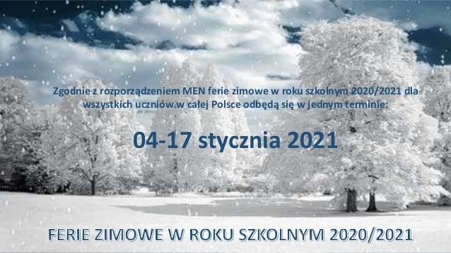 Zgodnie z rozporządzeniem MEN ferie zimowe w roku szkolnym 2020/2021 dla wszystkich uczniów w całej Polsce odbędą się w je...