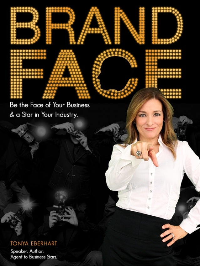 BrandFaceStar.com 1 Be the Face of Your Business & a Star in Your Industry Tonya Eberhart Speaker. Author. Agent to Busine...