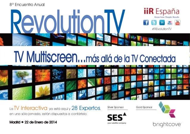 RevolutionTV 8º Encuentro Anual  #REvolutionTV  TV Multiscreen...más allá de la TV Conectada  La  TV Interactiva  ya está ...