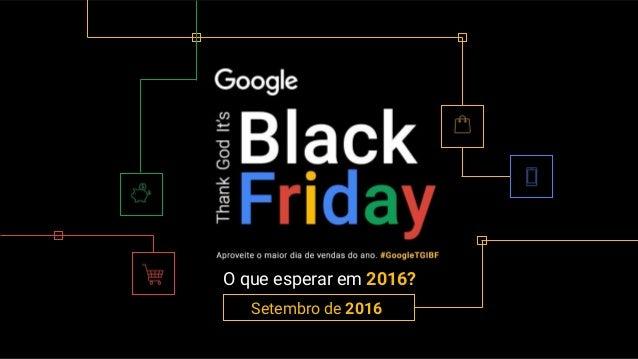 3dd1ab2fef Black Friday de 2016 - Por Google