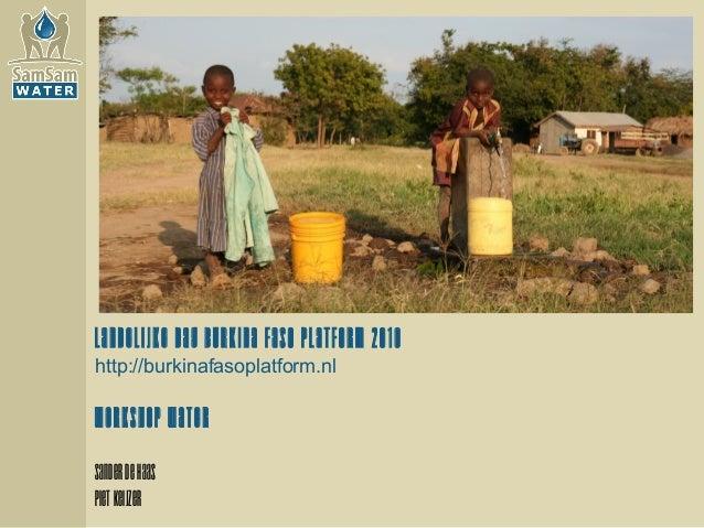 Landelijke dag Burkina Faso Platform 2010 http://burkinafasoplatform.nl Workshop Water SanderdeHaas PietKeijzer