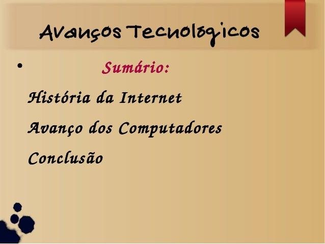Avanços Tecnológicos  ● Sumário:  História da Internet  Avanço dos Computadores  Conclusão