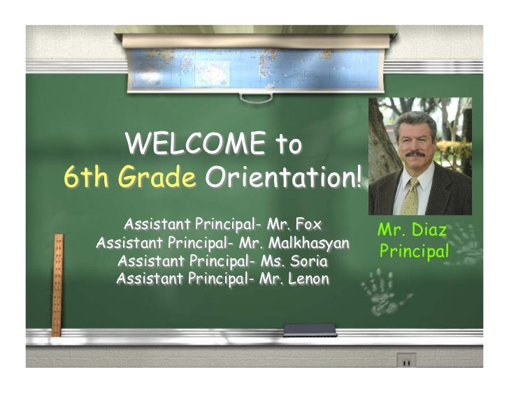 WELCOME to6th Grade Orientation!     Assistant Principal- Mr. Fox       Mr. Diaz  Assistant Principal- Mr. Malkhasyan     ...