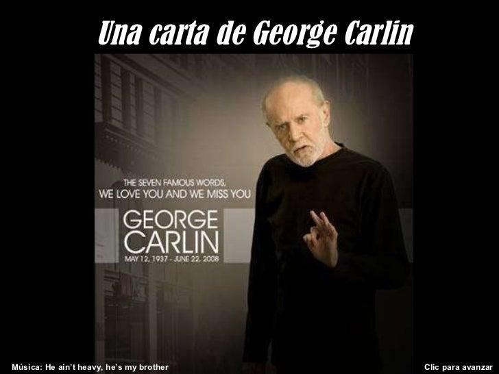 Una carta de George Carlin Música: He ain't heavy, he's my brother  Clic para avanzar