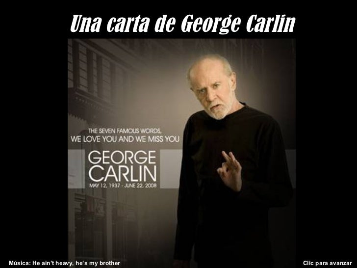 Una carta de George CarlinMúsica: He ain't heavy, he's my brother           Clic para avanzar