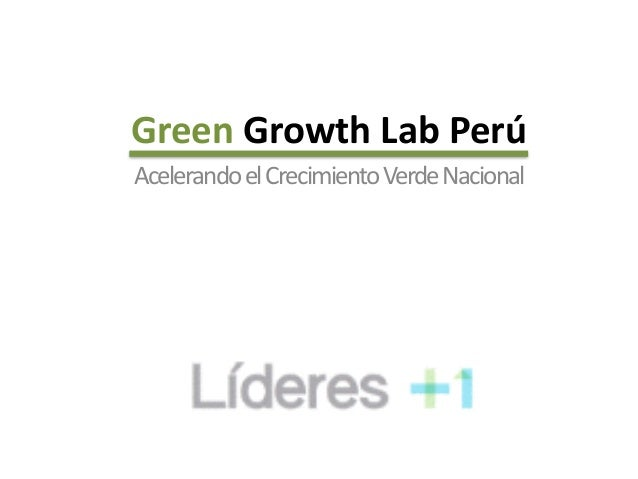 Green  Growth  Lab  Perú Acelerando  el  Crecimiento  Verde  Nacional