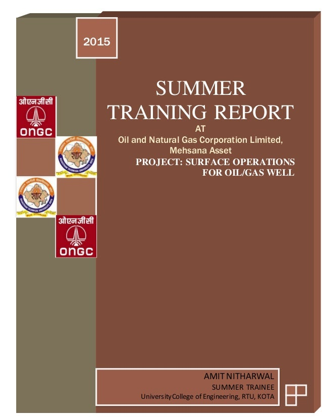 SUMMER TRAINING REPORT AT Oil and Natural Gas Corporation Limited, Mehsana Asset PROJECT: SURFACE OPERATIONS FOR OIL/GAS W...