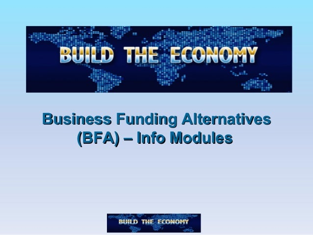 Business Funding AlternativesBusiness Funding Alternatives (BFA) – Info Modules(BFA) – Info Modules