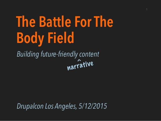 The Battle For The Body Field Building future-friendly content Drupalcon Los Angeles, 5/12/2015 1 ^narrative