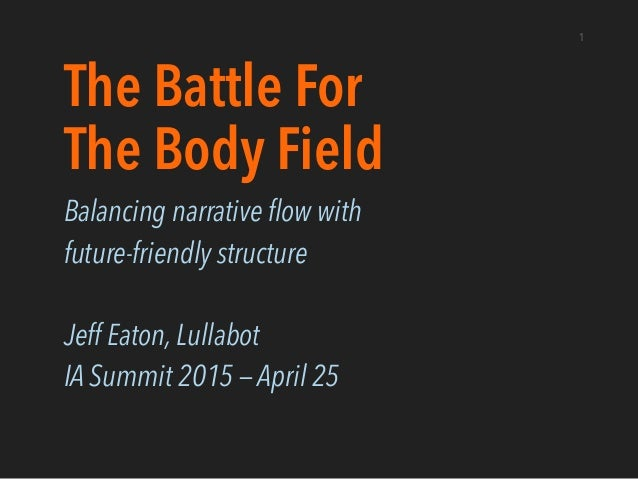 The Battle For The Body Field Balancing narrative flow with future-friendly structure Jeff Eaton, Lullabot IA Summit 2015 ...